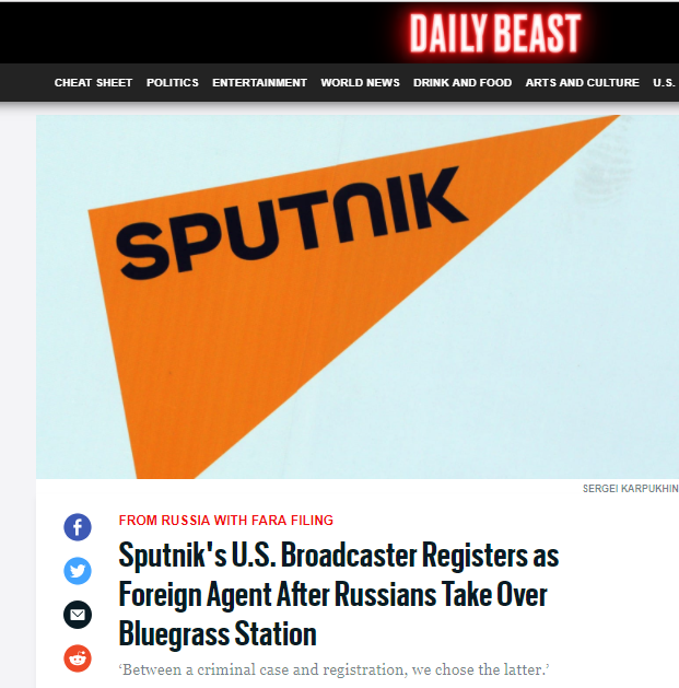 The updated Daily Beast headline, Sputnik's U.S. Broadcaster Registers as Foreign Agent After Russians Take Over Bluegrass Station. This is almost accurate, in the most technical, incendiary, and sensationalist sense.